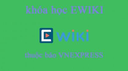 Review nhanh về các khóa học EWIKI, sản phẩm thuộc báo VNEXPRESS